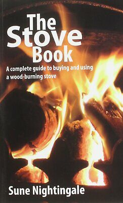 The Stove Book: A Complete Guide Wood-Burning Stove By Sune Nightingale NEW
