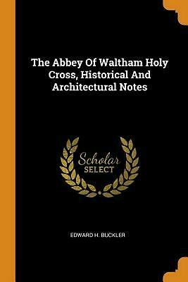 Abbey of Waltham Holy Cross, Historical and Architectural Notes by Edward H. Buc