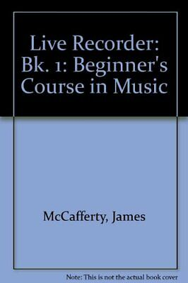 Live Recorder One: A Beginner's Course in Music by McCafferty, James Paperback