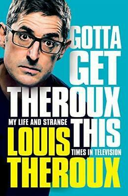 Gotta Get Theroux This: My life and strange by Louis Theroux New Hardcover Book