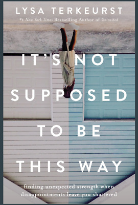 It's Not Supposed to Be This Way: Finding Unexpected Hardcover by Lysa TerKeurst