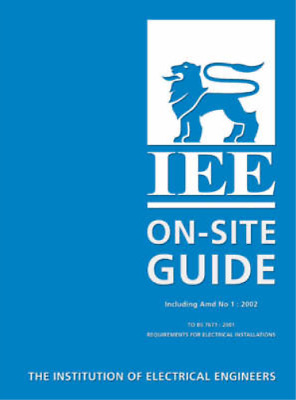 Institution of Electrical Engineers On-site Guide to BS 7671: On-site Guide to 1
