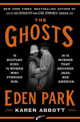 The Ghosts of Eden Park: The Bootleg King, the Women Who Pursued Him, and the Mu