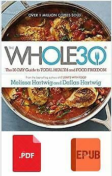 The Whole30 The 30-Day Guide to Total Health and Food Freedom [PDF-EPUB-Mobi]🔥