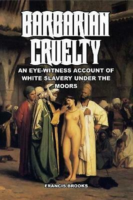 Barbarian Cruelty: An Eye-Witness Account of White Slavery under the Moors by Fr