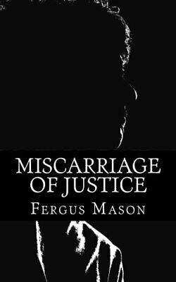 Miscarriage of Justice: The Murder of Teresa de Simone by Mason, Fergus Book The