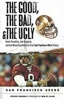 Good, the Bad, & the Ugly: San Francisco 49ers: Heart-Poun... by Travers, Steven