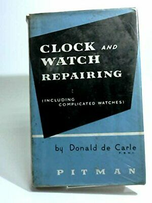 Clock and Watch Repairing: Including Complicated... by Carle, Donald de Hardback