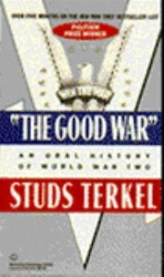 """The Good War"" An Oral History of World War Two"