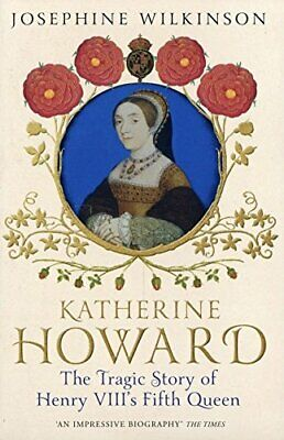 John Murray Katherine Howard - The Tragic Story of Henry VIIIs Fifth Queen Book