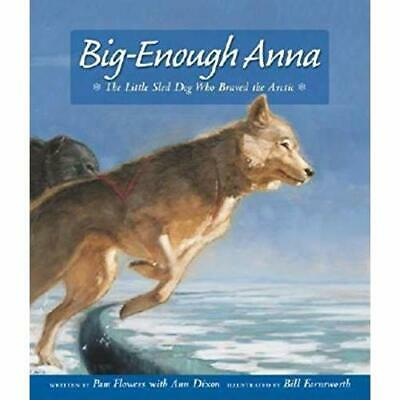Big-Enough Anna: The Little Sled Dog Who Braved Th - Paperback NEW Flowers, Pam
