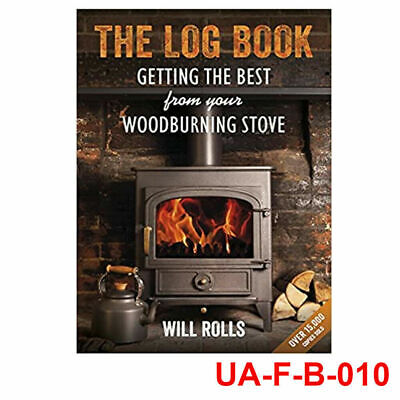 Will Rolls The Log Book: Getting The Best From Your Woodburning Stove Paperback