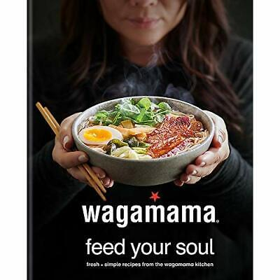 wagamama Feed Your Soul: Fresh + simple recipes from th - Hardback NEW Limited,