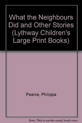 What the Neighbours Did and Other Stories (Lythw... by Pearce, Philippa Hardback