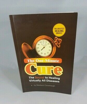 The One-Minute Cure : The Secret to Healing Virtually All Diseases