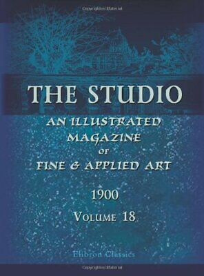 The Studio. An Illustrated Magazine of Fine & Applied... by Elibron Classics ser