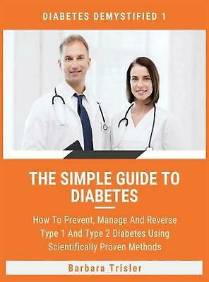 Simple Guide to Diabetes: How To Prevent, Manage And Reverse Type 1 And Type 2 D