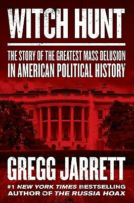Witch Hunt The Story of the Greatest Mass Delusion by Gregg Jarrett Hardcover