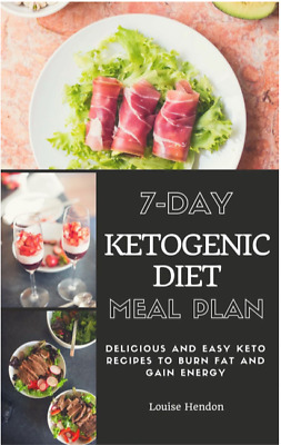 7-Day Ketogenic Diet Meal Plan Delicious and Easy Keto Recipes To Burn Fat and G