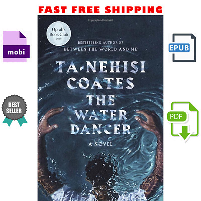 The Water Dancer By Ta-Nehisi Coates [E-B 0 0 K]✔️[D I G I TA L DELIVERY]✔️