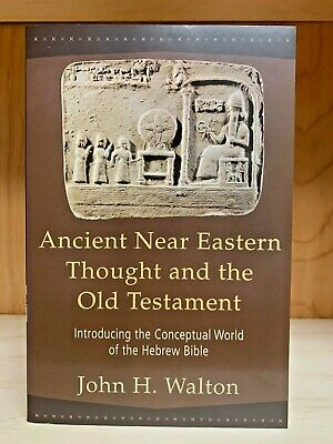 Ancient Near Eastern Thought And the Old Testament by John H. Walton