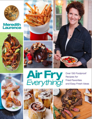 Air Fry Everything Foolproof Recipes for Fried Favorite BY Meredith Laurence PDF