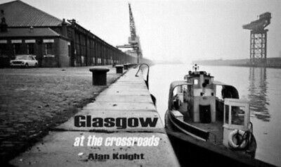 Glasgow at the Crossroads (Hardcover), Alan Knight