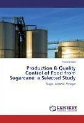 Production & Quality Control of Food from Sugarcane: a Selected Study von Farzan