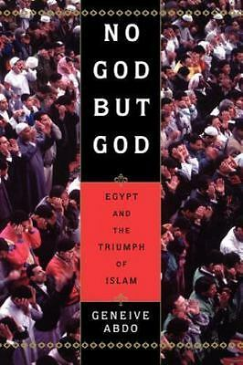 No God but God : Egypt and the Triumph of Islam by Abdo, Geneive