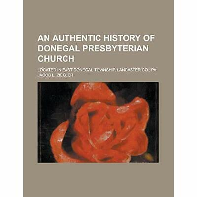 An Authentic History of Donegal Presbyterian Church; Lo - Paperback NEW Ziegler,