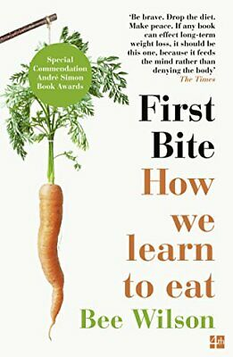 First Bite: How We Learn to Eat by Wilson, Bee Book The Cheap Fast Free Post