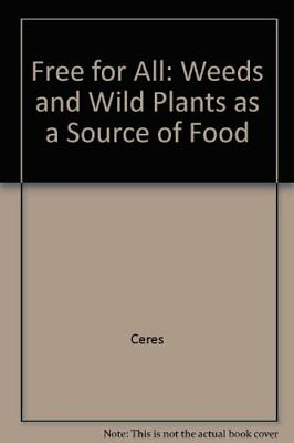 Free for All: Weeds and Wild Plants as a Source of Food by Ceres 0722504454 The