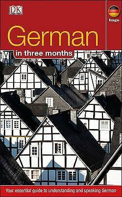 German In 3 Months. Your Essential Guide to Understanding and Speaking German by