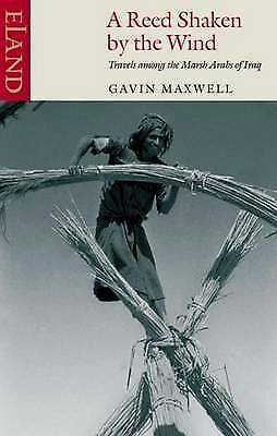 A Reed Shaken by the Wind. Travels Among the Marsh Arabs of Iraq by Maxwell, Gav