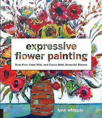 Expressive Flower Painting. Simple Mixed Media Techniques for Bold Beautiful Blo
