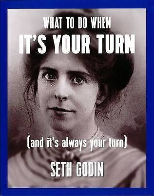 What to Do When it's Your Turn. (And it's Always Your Turn) by Godin, Seth (Pape