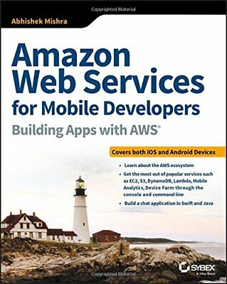 Amazon Web Services for Mobile Developers: Building Apps with AWS, Mishra+=