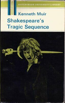 Shakespeare's Tragic Sequence by Muir, Kenneth Book The Cheap Fast Free Post