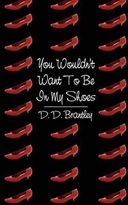 You Wouldn't Want To Be In My Shoes