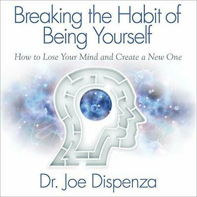 Breaking the Habit of Being Yourself How to Lose Your Mind by Joe Dispenza[PDF]