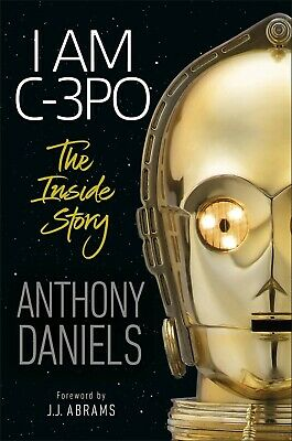 I Am C-3PO - The Inside Story Anthony Daniels New Hardcover Star Wars