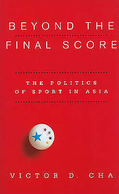 Beyond the Final Score. The Politics of Sport in Asia by Cha, Victor D. (Paperba