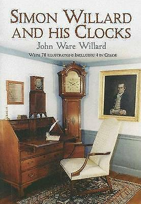 Simon Willard and His Clocks by Willard, John Ware (Paperback book, 2005)