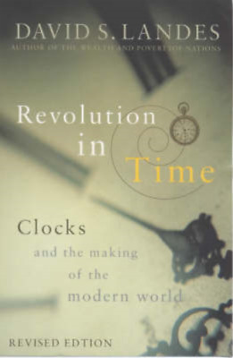 Revolution in Time: Clocks and the Making of the Modern World, Landes, David S.,