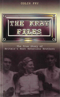 The Kray Files: The True Story of Britain's Most Notorious Brothers, Colin Fry,