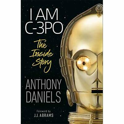 I Am C-3PO - The Inside Story: Foreword by J.J. Abrams - Hardback NEW Daniels, A