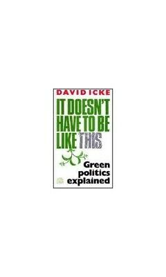 It Doesn't Have to be Like This: Green Politics Expl... by Icke, David Paperback