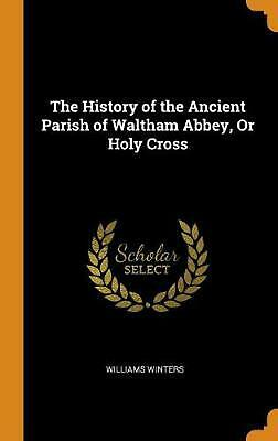 History of the Ancient Parish of Waltham Abbey, or Holy Cross by Williams Winter