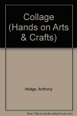 Collage (Hands on Arts & Crafts)-Anthony Hodge