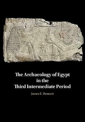 The Archaeology of Egypt in the Third Intermediate Period by James Edward Bennet